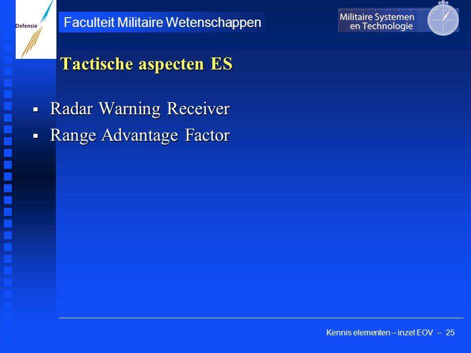 Kennis elementen – inzet EOV – 25 Faculteit Militaire Wetenschappen Tactische aspecten ES  Radar Warning Receiver  Range Advantage Factor