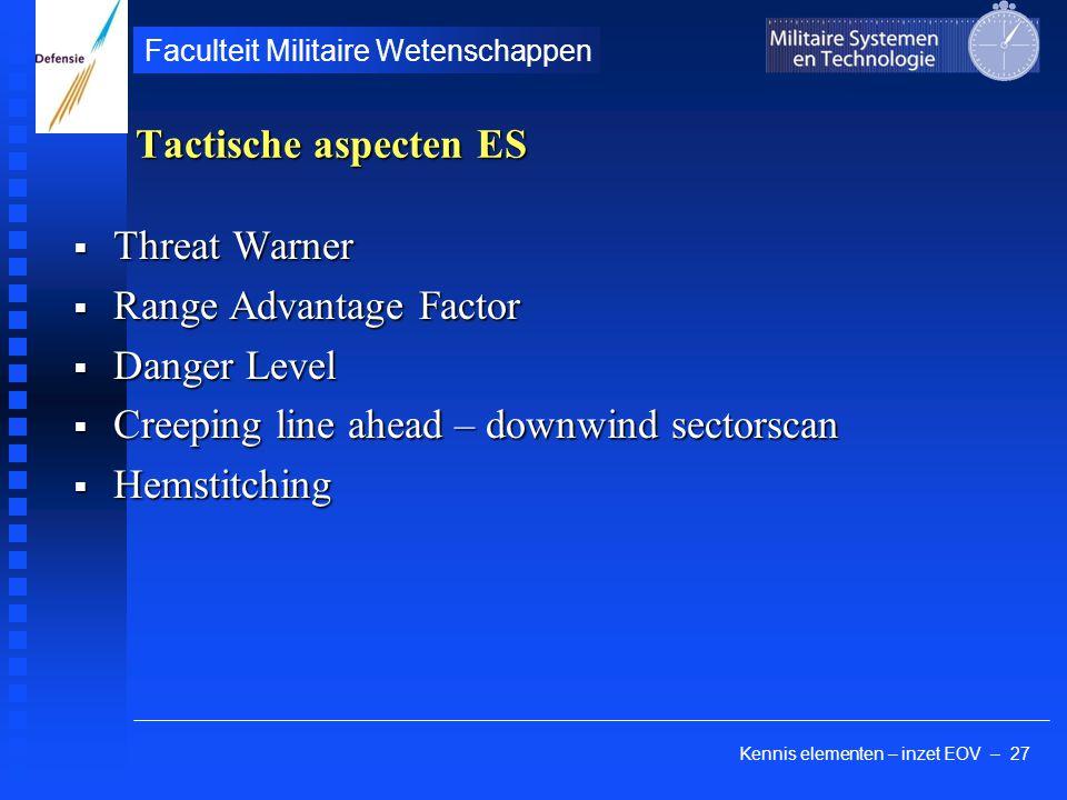 Kennis elementen – inzet EOV – 27 Faculteit Militaire Wetenschappen Tactische aspecten ES  Threat Warner  Range Advantage Factor  Danger Level  Cr