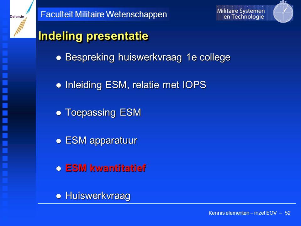 Kennis elementen – inzet EOV – 52 Faculteit Militaire Wetenschappen Indeling presentatie Bespreking huiswerkvraag 1e college Bespreking huiswerkvraag