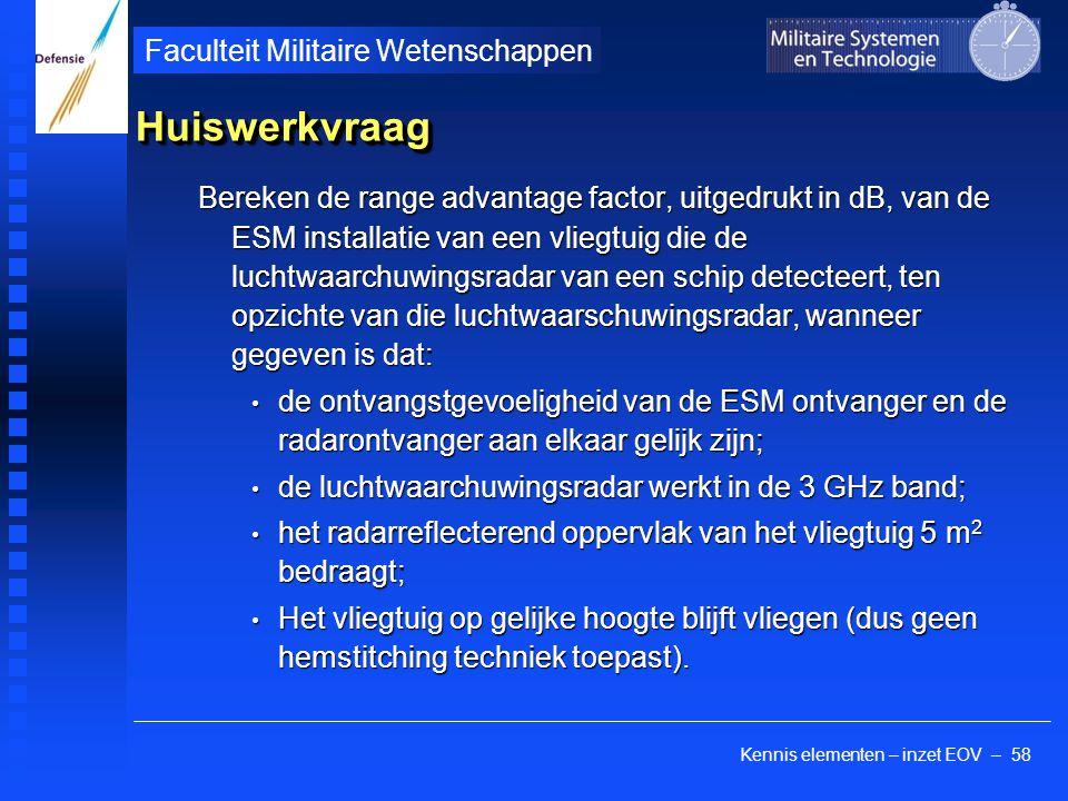 Kennis elementen – inzet EOV – 58 Faculteit Militaire Wetenschappen HuiswerkvraagHuiswerkvraag Bereken de range advantage factor, uitgedrukt in dB, va
