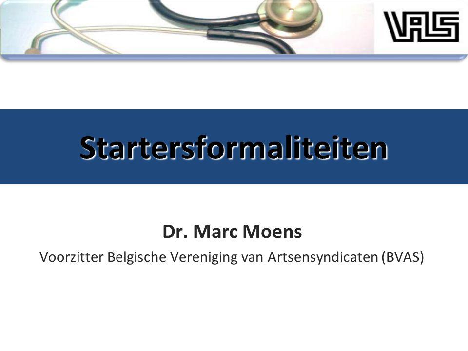 Startersformaliteiten Dr. Marc Moens Voorzitter Belgische Vereniging van Artsensyndicaten (BVAS)