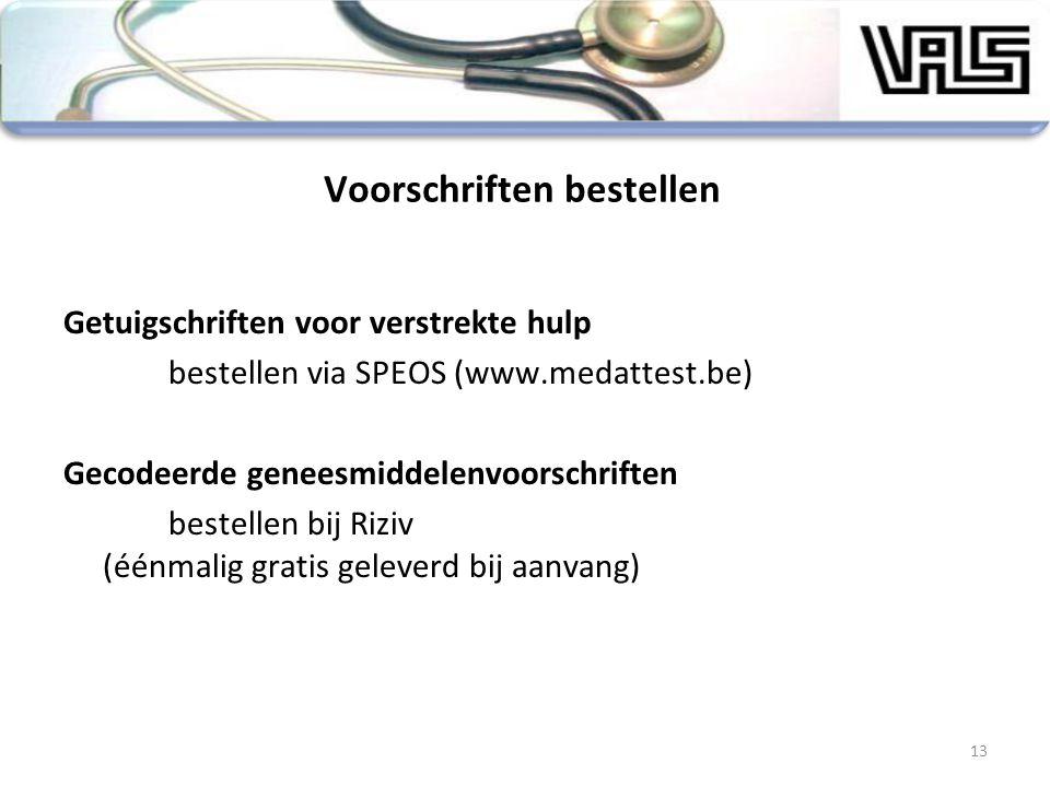 Voorschriften bestellen Getuigschriften voor verstrekte hulp bestellen via SPEOS (www.medattest.be) Gecodeerde geneesmiddelenvoorschriften bestellen b