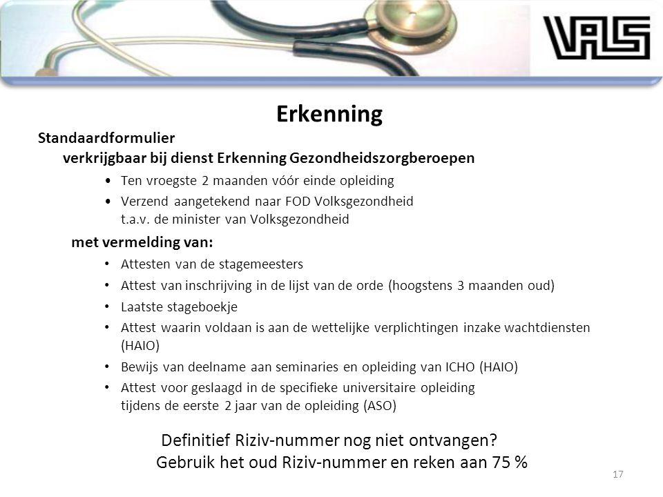 Erkenning Standaardformulier verkrijgbaar bij dienst Erkenning Gezondheidszorgberoepen Ten vroegste 2 maanden vóór einde opleiding Verzend aangetekend