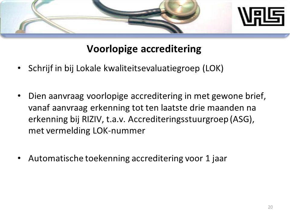 Voorlopige accreditering Schrijf in bij Lokale kwaliteitsevaluatiegroep (LOK) Dien aanvraag voorlopige accreditering in met gewone brief, vanaf aanvra