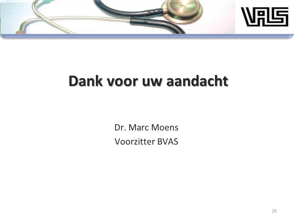 28 Dank voor uw aandacht Dr. Marc Moens Voorzitter BVAS