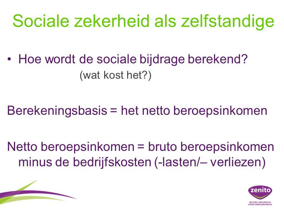 Sociale zekerheid als zelfstandige Hoe wordt de sociale bijdrage berekend? (wat kost het?) Berekeningsbasis = het netto beroepsinkomen Netto beroepsin