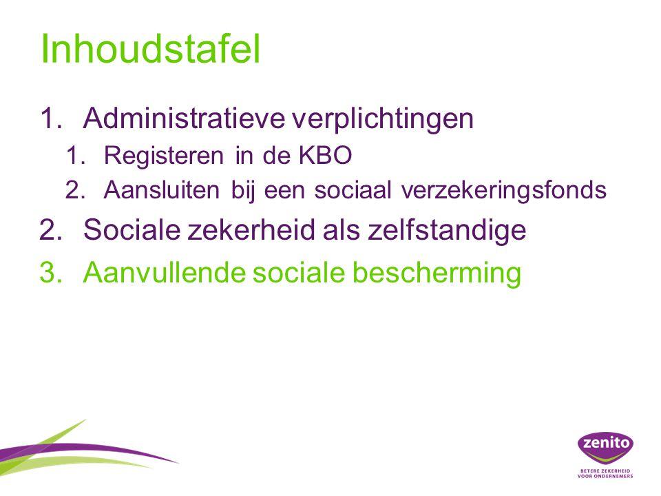 Inhoudstafel 1.Administratieve verplichtingen 1.Registeren in de KBO 2.Aansluiten bij een sociaal verzekeringsfonds 2.Sociale zekerheid als zelfstandige 3.Aanvullende sociale bescherming