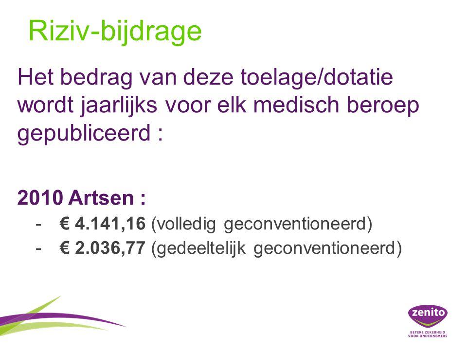 Het bedrag van deze toelage/dotatie wordt jaarlijks voor elk medisch beroep gepubliceerd : 2010 Artsen : - € 4.141,16 (volledig geconventioneerd) - € 2.036,77 (gedeeltelijk geconventioneerd) Riziv-bijdrage