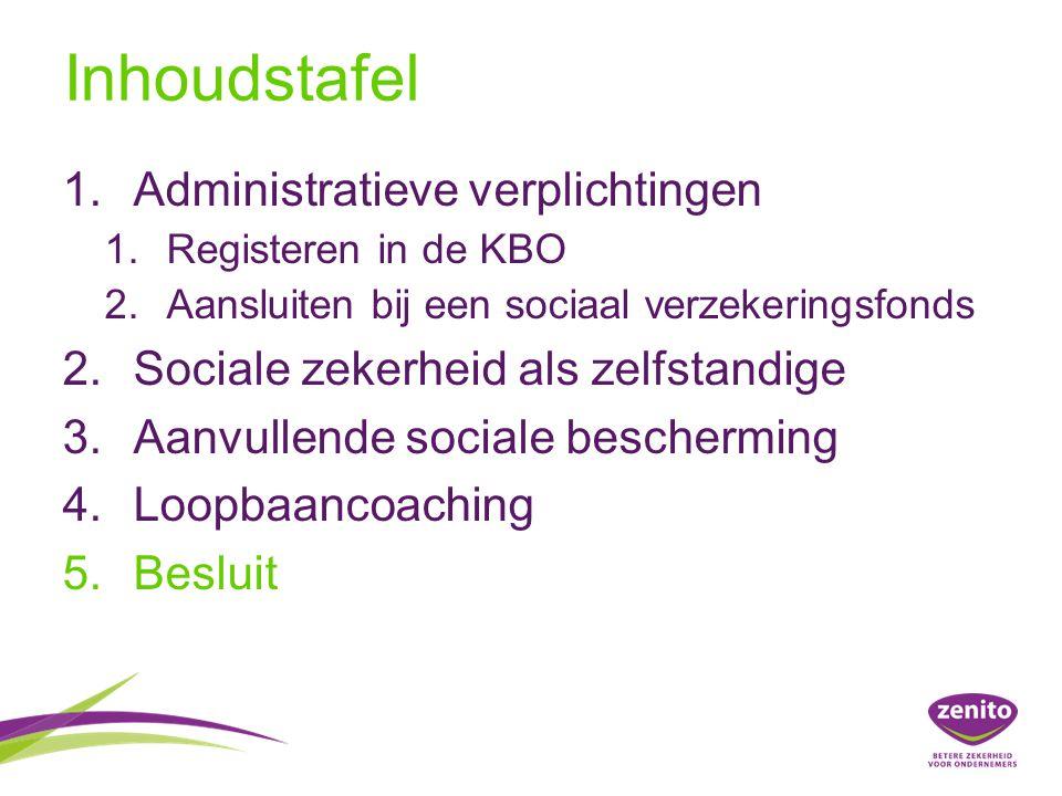 Inhoudstafel 1.Administratieve verplichtingen 1.Registeren in de KBO 2.Aansluiten bij een sociaal verzekeringsfonds 2.Sociale zekerheid als zelfstandi