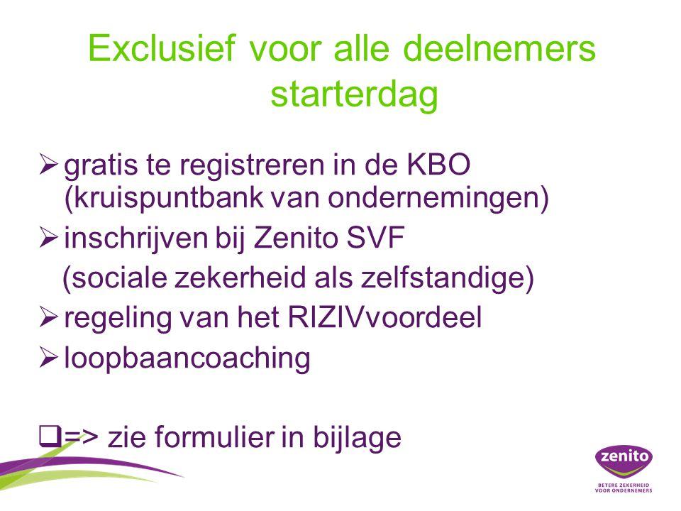 Exclusief voor alle deelnemers starterdag  gratis te registreren in de KBO (kruispuntbank van ondernemingen)  inschrijven bij Zenito SVF (sociale zekerheid als zelfstandige)  regeling van het RIZIVvoordeel  loopbaancoaching  => zie formulier in bijlage