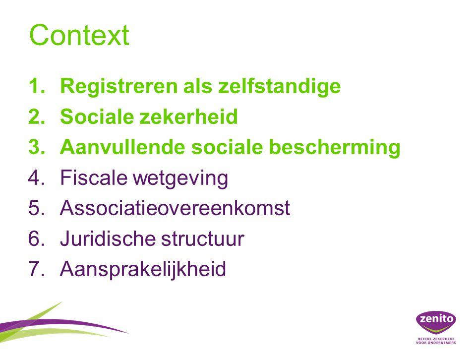 Context 1.Registreren als zelfstandige 2.Sociale zekerheid 3.Aanvullende sociale bescherming 4.Fiscale wetgeving 5.Associatieovereenkomst 6.Juridische structuur 7.Aansprakelijkheid