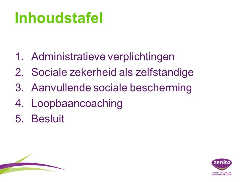 Inhoudstafel 1.Administratieve verplichtingen 2.Sociale zekerheid als zelfstandige 3.Aanvullende sociale bescherming 4.Loopbaancoaching 5.Besluit