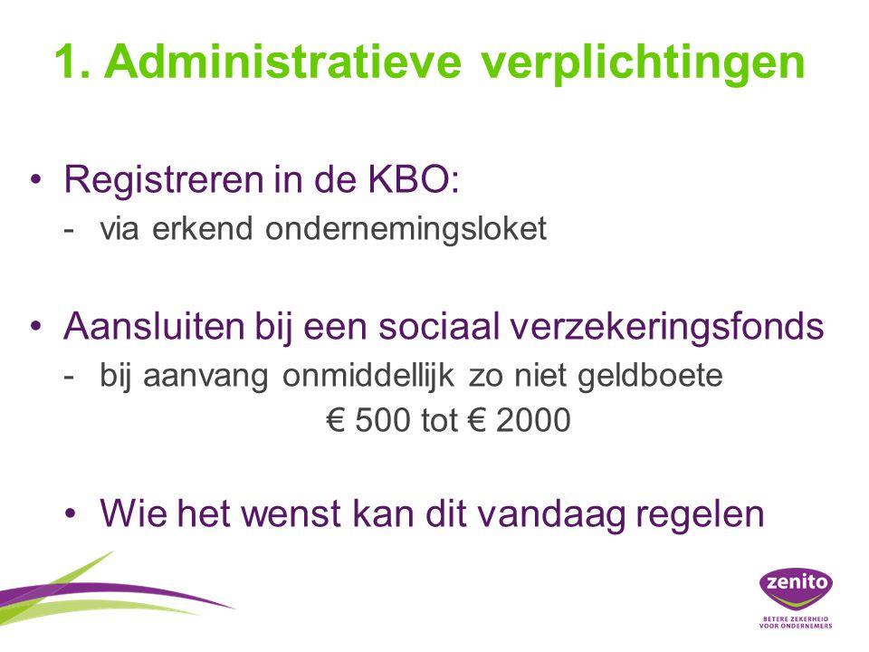 1. Administratieve verplichtingen Registreren in de KBO: -via erkend ondernemingsloket Aansluiten bij een sociaal verzekeringsfonds -bij aanvang onmid