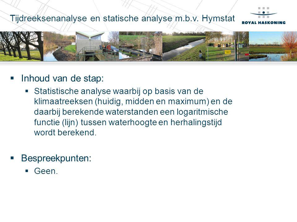 Tijdreeksenanalyse en statische analyse m.b.v. Hymstat  Inhoud van de stap:  Statistische analyse waarbij op basis van de klimaatreeksen (huidig, mi