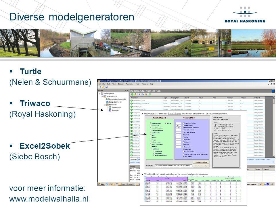Diverse modelgeneratoren  Turtle (Nelen & Schuurmans)  Triwaco (Royal Haskoning)  Excel2Sobek (Siebe Bosch) voor meer informatie: www.modelwalhalla