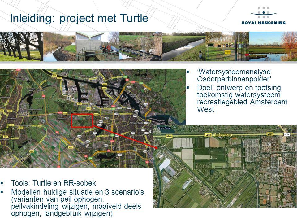 Inleiding: project met Turtle  Tools: Turtle en RR-sobek  Modellen huidige situatie en 3 scenario's (varianten van peil ophogen, peilvakindeling wij