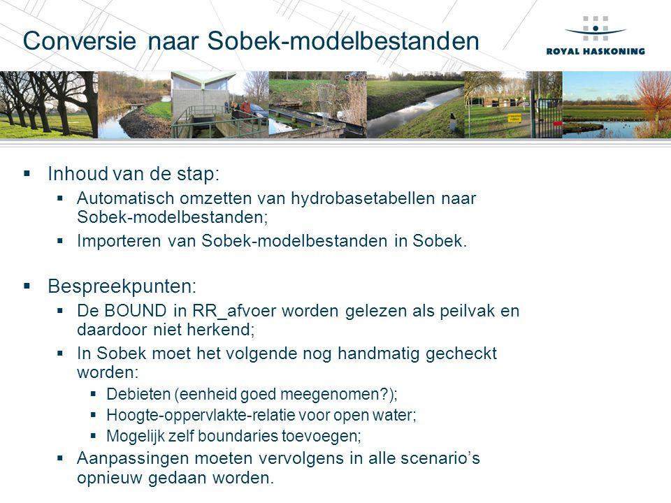 Conversie naar Sobek-modelbestanden  Inhoud van de stap:  Automatisch omzetten van hydrobasetabellen naar Sobek-modelbestanden;  Importeren van Sob