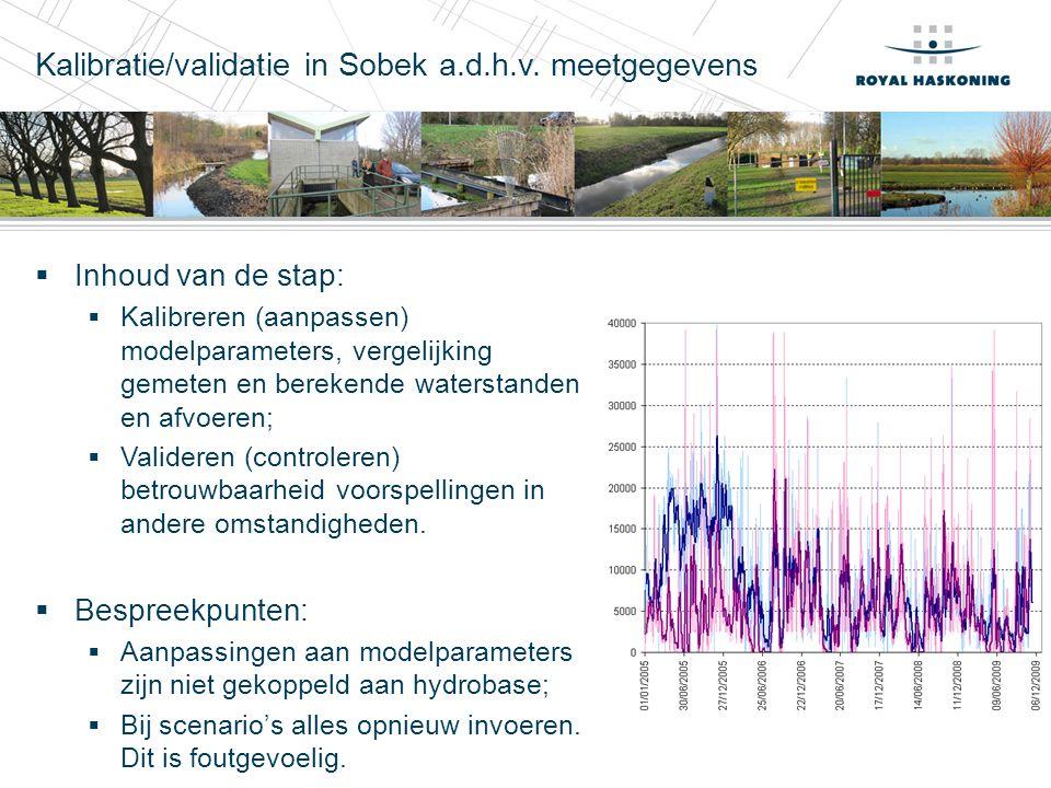 Kalibratie/validatie in Sobek a.d.h.v. meetgegevens  Inhoud van de stap:  Kalibreren (aanpassen) modelparameters, vergelijking gemeten en berekende