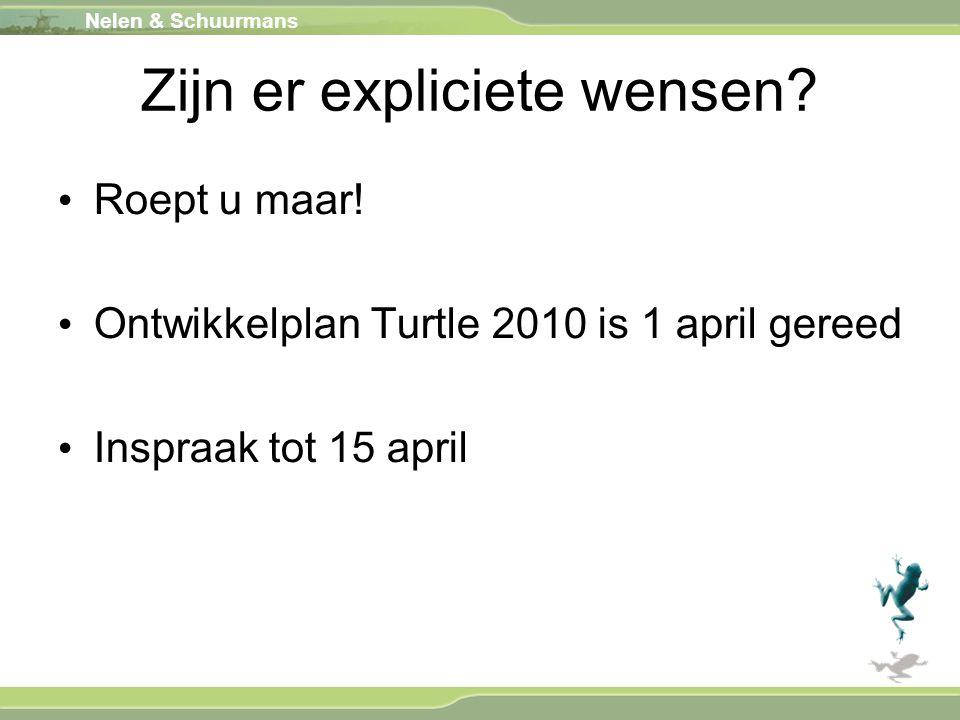Nelen & Schuurmans Zijn er expliciete wensen? Roept u maar! Ontwikkelplan Turtle 2010 is 1 april gereed Inspraak tot 15 april