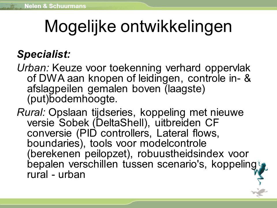 Nelen & Schuurmans Mogelijke ontwikkelingen Specialist: Urban: Keuze voor toekenning verhard oppervlak of DWA aan knopen of leidingen, controle in- &