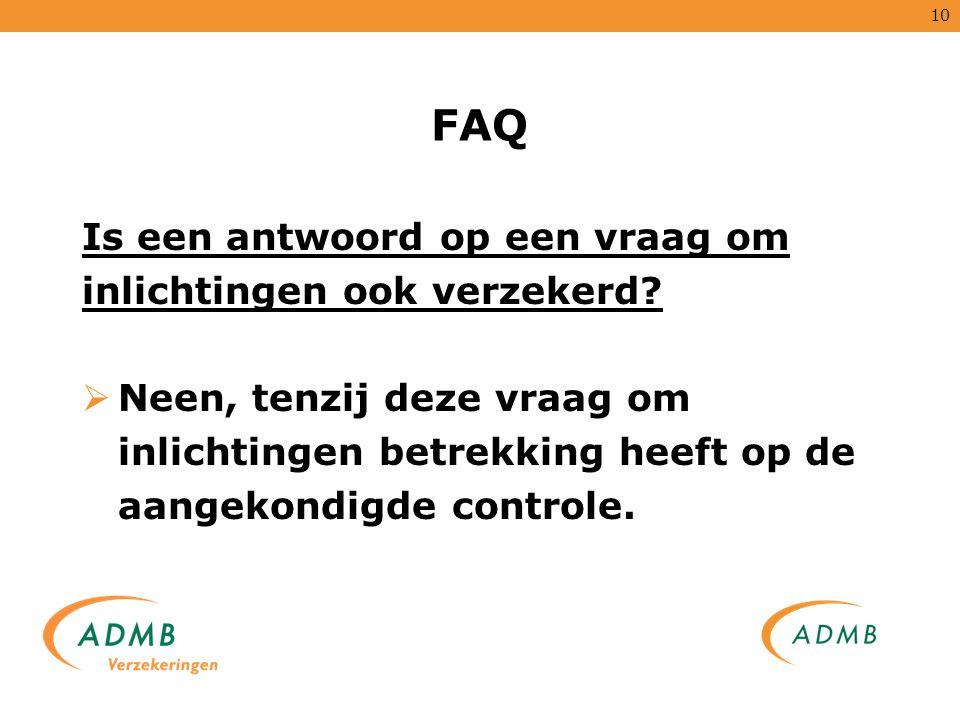 10 FAQ Is een antwoord op een vraag om inlichtingen ook verzekerd?  Neen, tenzij deze vraag om inlichtingen betrekking heeft op de aangekondigde cont