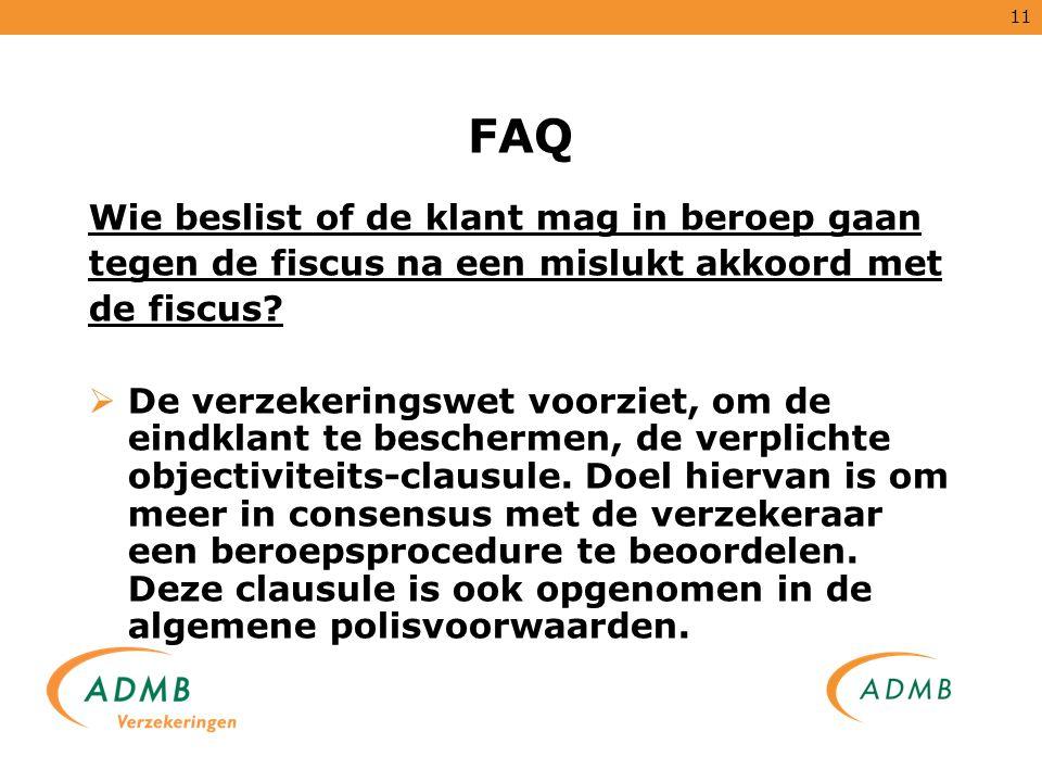 11 FAQ Wie beslist of de klant mag in beroep gaan tegen de fiscus na een mislukt akkoord met de fiscus?  De verzekeringswet voorziet, om de eindklant
