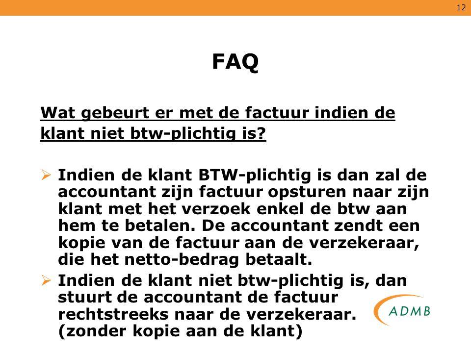 12 FAQ Wat gebeurt er met de factuur indien de klant niet btw-plichtig is?  Indien de klant BTW-plichtig is dan zal de accountant zijn factuur opstur
