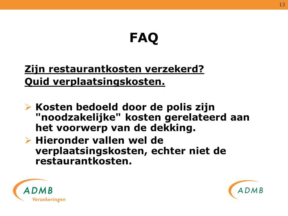 13 FAQ Zijn restaurantkosten verzekerd? Quid verplaatsingskosten.  Kosten bedoeld door de polis zijn