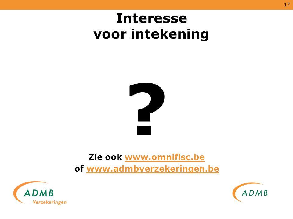 17 Interesse voor intekening ? Zie ook www.omnifisc.bewww.omnifisc.be of www.admbverzekeringen.bewww.admbverzekeringen.be