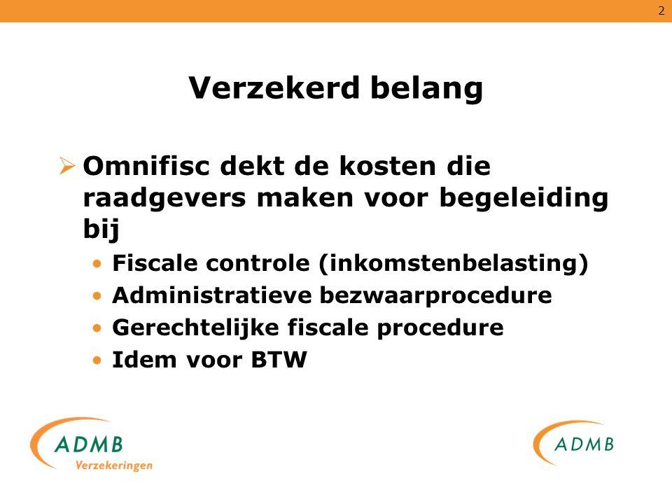 2 Verzekerd belang  Omnifisc dekt de kosten die raadgevers maken voor begeleiding bij Fiscale controle (inkomstenbelasting) Administratieve bezwaarpr