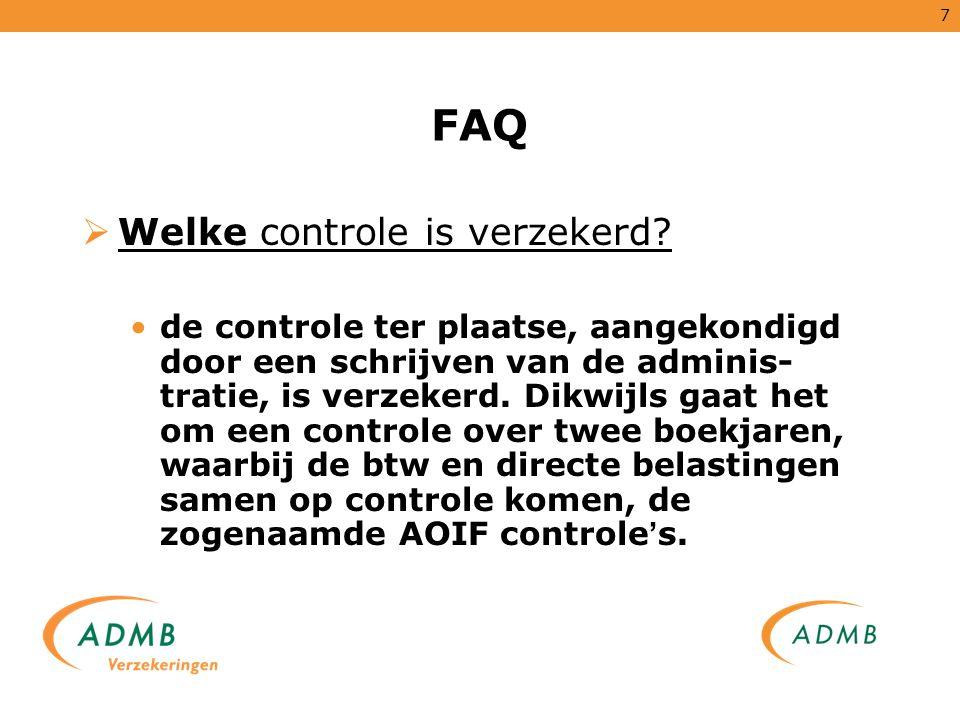 7 FAQ  Welke controle is verzekerd? de controle ter plaatse, aangekondigd door een schrijven van de adminis- tratie, is verzekerd. Dikwijls gaat het