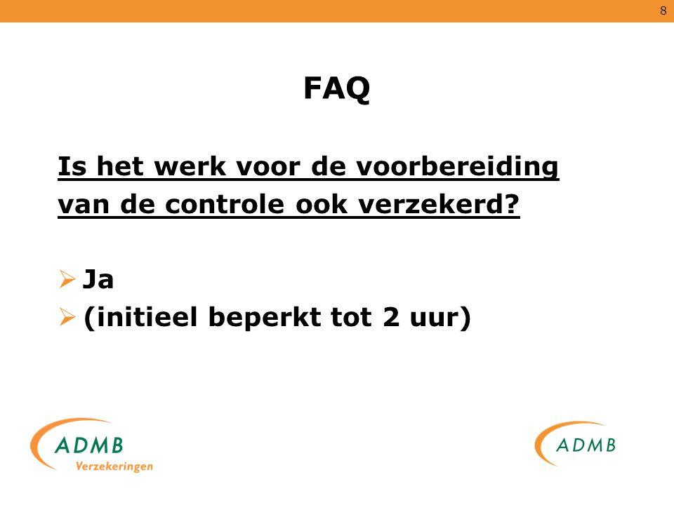 8 FAQ Is het werk voor de voorbereiding van de controle ook verzekerd?  Ja  (initieel beperkt tot 2 uur)