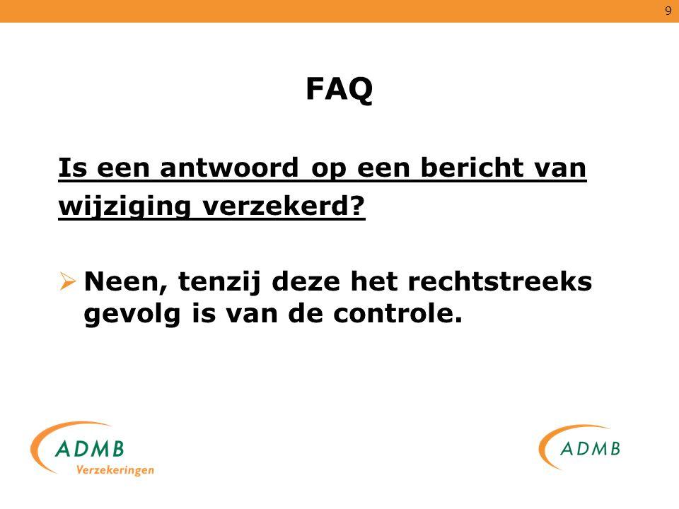 9 FAQ Is een antwoord op een bericht van wijziging verzekerd?  Neen, tenzij deze het rechtstreeks gevolg is van de controle.