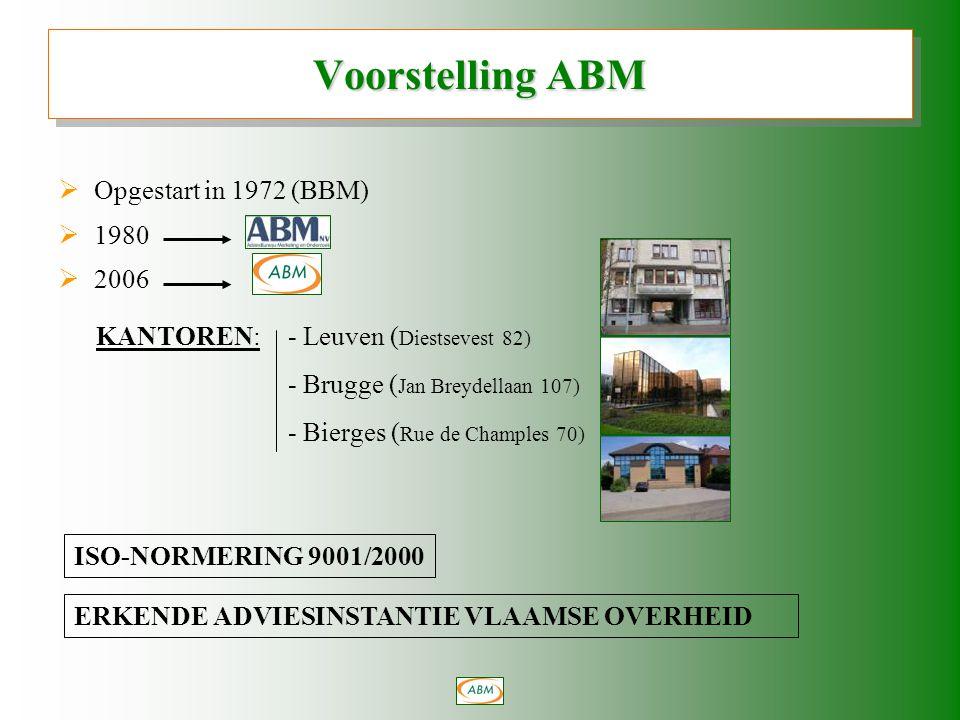Voorstelling ABM  Opgestart in 1972 (BBM)  1980  2006 KANTOREN:- Leuven ( Diestsevest 82) - Brugge ( Jan Breydellaan 107) - Bierges ( Rue de Champles 70) ISO-NORMERING 9001/2000 ERKENDE ADVIESINSTANTIE VLAAMSE OVERHEID