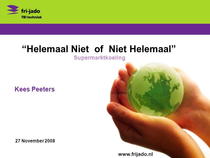 Helemaal Niet of Niet Helemaal Kees Peeters 27 November 2008 www.frijado.nl Supermarktkoeling