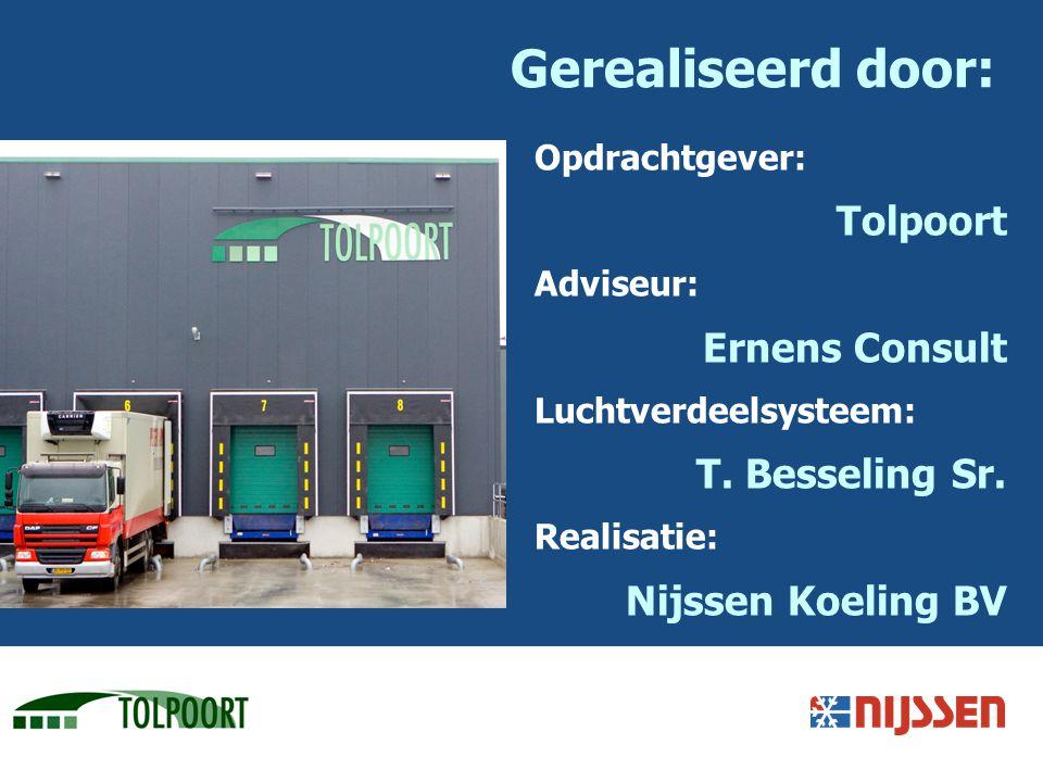 Gerealiseerd door: Opdrachtgever: Tolpoort Adviseur: Ernens Consult Luchtverdeelsysteem: T. Besseling Sr. Realisatie: Nijssen Koeling BV