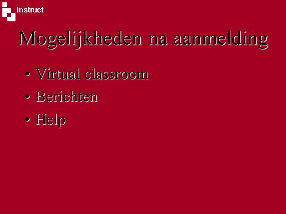 instruct Mogelijkheden na aanmelding Virtual classroomVirtual classroom BerichtenBerichten HelpHelp