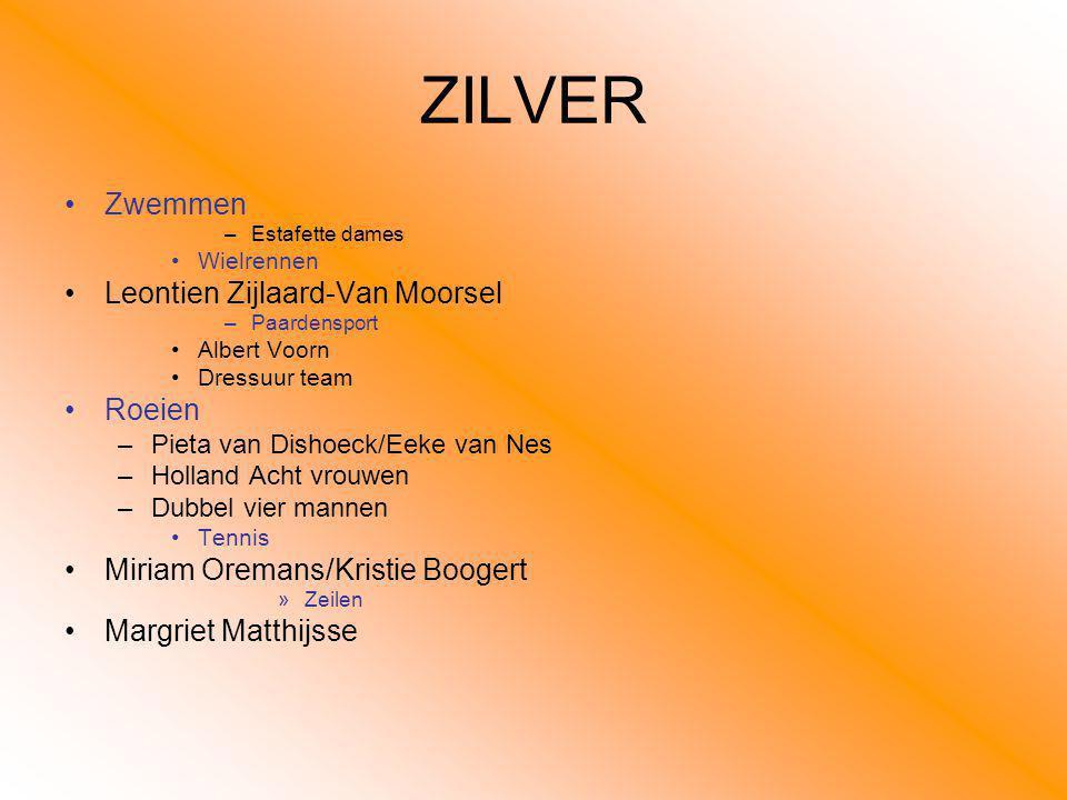 ZILVER Zwemmen –Estafette dames Wielrennen Leontien Zijlaard-Van Moorsel –Paardensport Albert Voorn Dressuur team Roeien –Pieta van Dishoeck/Eeke van