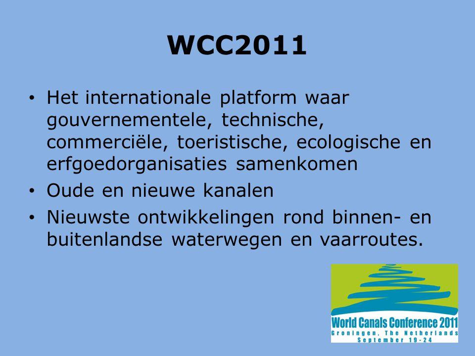 WCC2011 Het internationale platform waar gouvernementele, technische, commerciële, toeristische, ecologische en erfgoedorganisaties samenkomen Oude en nieuwe kanalen Nieuwste ontwikkelingen rond binnen- en buitenlandse waterwegen en vaarroutes.
