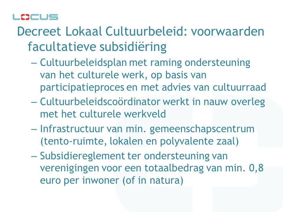 Decreet Lokaal Cultuurbeleid: voorwaarden facultatieve subsidiëring – Cultuurbeleidsplan met raming ondersteuning van het culturele werk, op basis van participatieproces en met advies van cultuurraad – Cultuurbeleidscoördinator werkt in nauw overleg met het culturele werkveld – Infrastructuur van min.