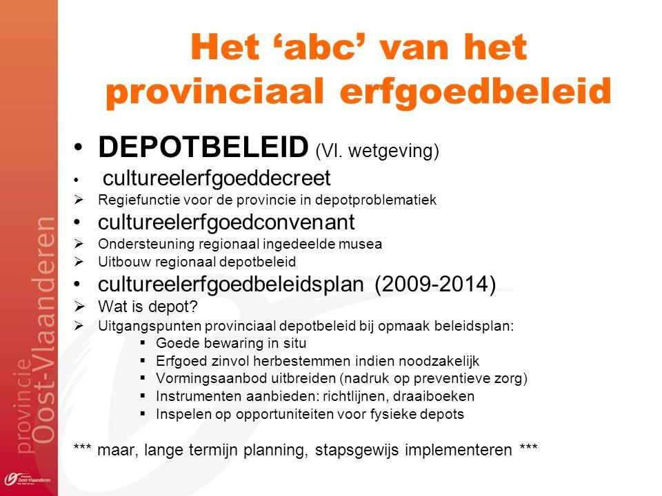 Het 'abc' van het provinciaal erfgoedbeleid DEPOTBELEID (Vl. wetgeving) cultureelerfgoeddecreet  Regiefunctie voor de provincie in depotproblematiek