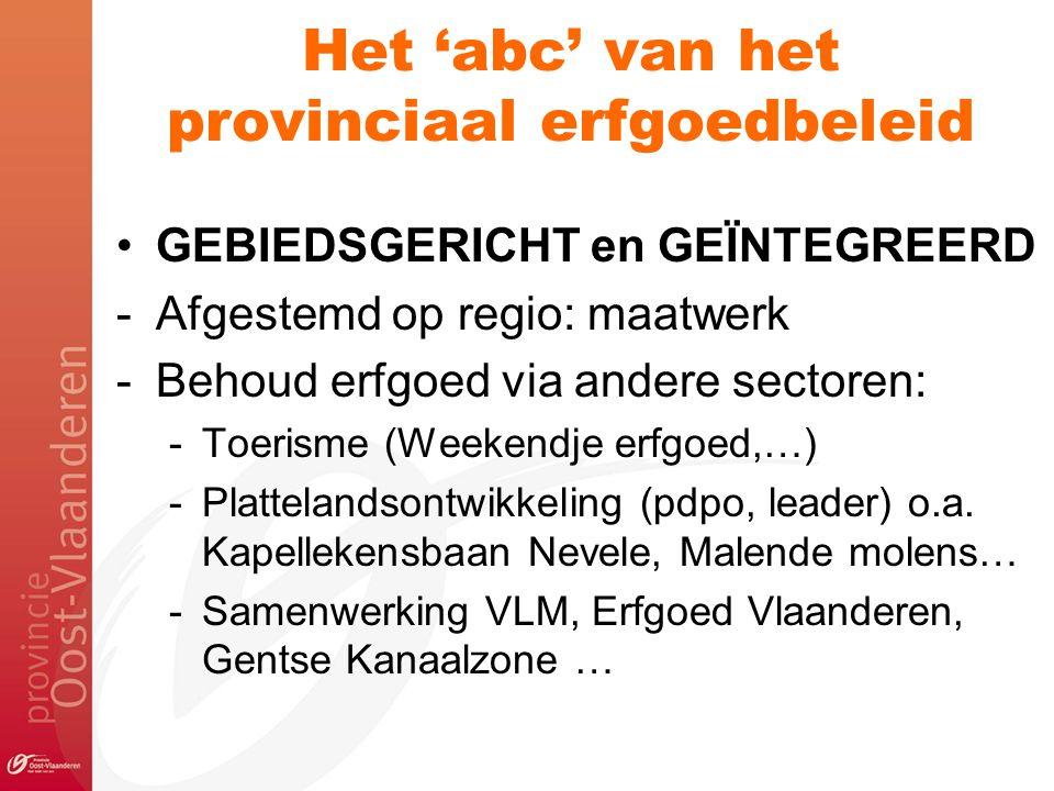 Het 'abc' van het provinciaal erfgoedbeleid GEBIEDSGERICHT en GEÏNTEGREERD -Afgestemd op regio: maatwerk -Behoud erfgoed via andere sectoren: -Toerism