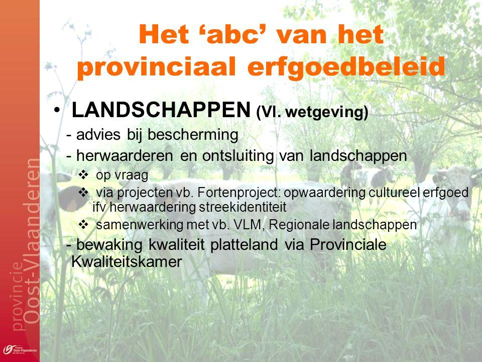 Het 'abc' van het provinciaal erfgoedbeleid LANDSCHAPPEN (Vl. wetgeving) - advies bij bescherming - herwaarderen en ontsluiting van landschappen  op