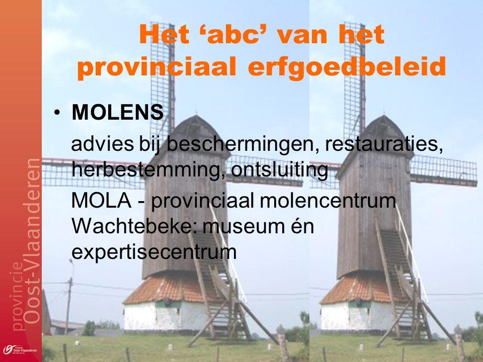 Het 'abc' van het provinciaal erfgoedbeleid MOLENS advies bij beschermingen, restauraties, herbestemming, ontsluiting MOLA - provinciaal molencentrum