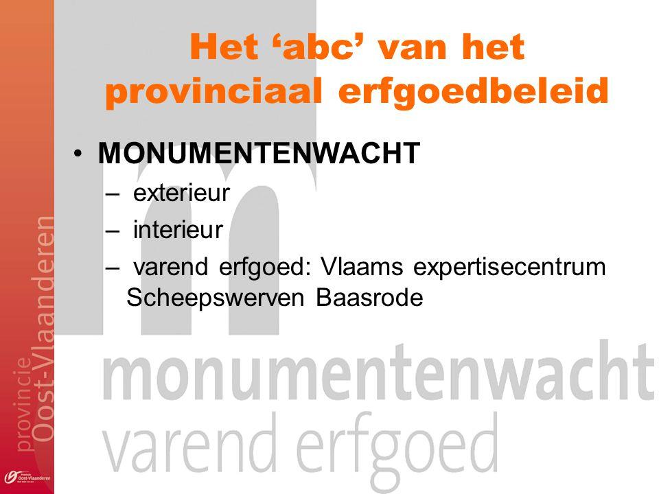 Het 'abc' van het provinciaal erfgoedbeleid MONUMENTENWACHT – exterieur – interieur – varend erfgoed: Vlaams expertisecentrum Scheepswerven Baasrode