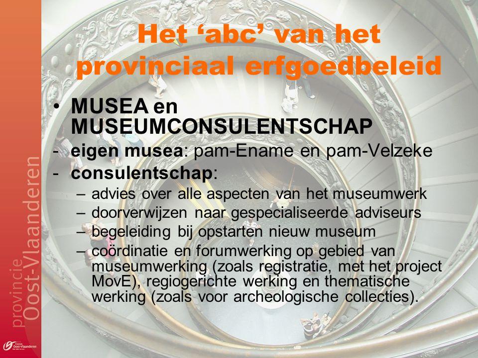 Het 'abc' van het provinciaal erfgoedbeleid MUSEA en MUSEUMCONSULENTSCHAP -eigen musea: pam-Ename en pam-Velzeke -consulentschap: –advies over alle as