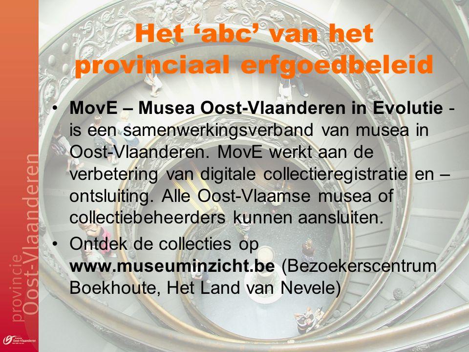 Het 'abc' van het provinciaal erfgoedbeleid MovE – Musea Oost-Vlaanderen in Evolutie - is een samenwerkingsverband van musea in Oost-Vlaanderen. MovE