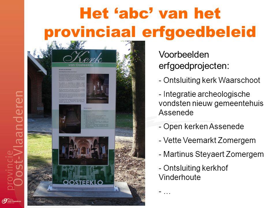 Het 'abc' van het provinciaal erfgoedbeleid Voorbeelden erfgoedprojecten: - Ontsluiting kerk Waarschoot - Integratie archeologische vondsten nieuw gem