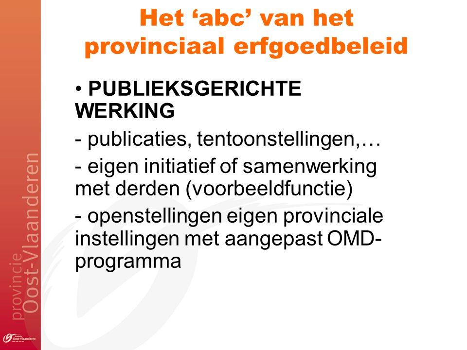Het 'abc' van het provinciaal erfgoedbeleid PUBLIEKSGERICHTE WERKING - publicaties, tentoonstellingen,… - eigen initiatief of samenwerking met derden