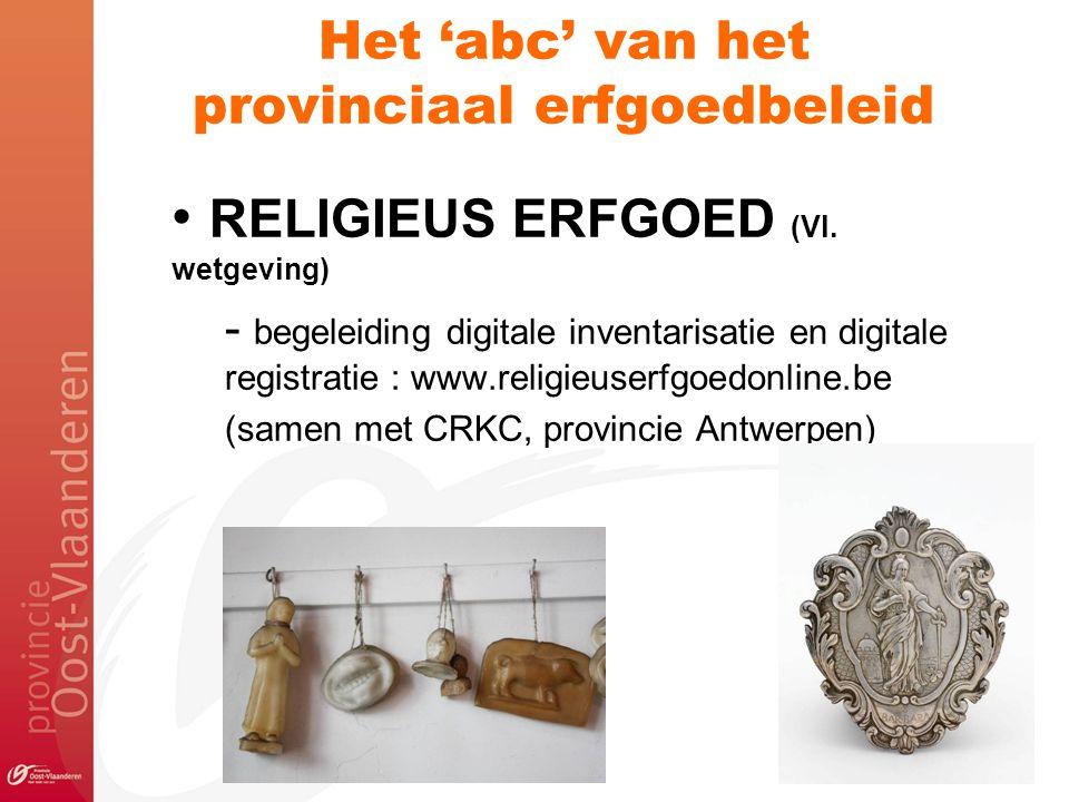 RELIGIEUS ERFGOED (Vl. wetgeving) - begeleiding digitale inventarisatie en digitale registratie : www.religieuserfgoedonline.be (samen met CRKC, provi